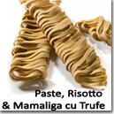 Paste, Risotto & Mamaliga cu Trufe