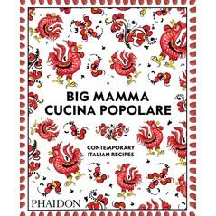 Big Mamma Cucina Popolare: Contemporary Italian Recipes- Big Mamma