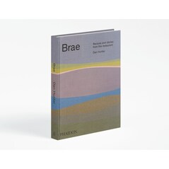 Brae: Recipes and stories from the restaurant - Dan Hunter