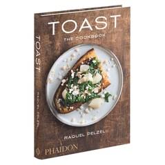 Toast: The Cookbook - Raquel Pelzel